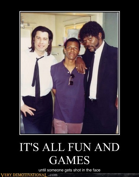 fun and games,hilarious,pulp fiction,shot,Very Demotivatio,very demotivational