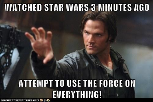 WATCHED STAR WARS 3 MINUTES AGO ATTEMPT TO USE THE FORCE ON EVERYTHING!