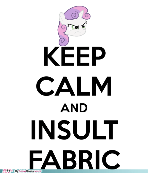 fabric,insult,keep calm,meme,Sweetie Belle