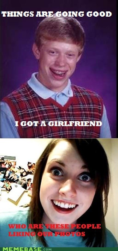 bad luck brian,girlfriend,Memes,overly attached