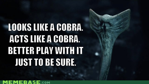 alien,biology,cobra,Memes,play with it,prometheus