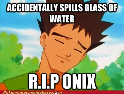 bad luck,brock,meme,Memes,onix,water