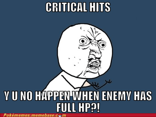 almost dead,critical hit,full hp,Memes,Y U No Guy