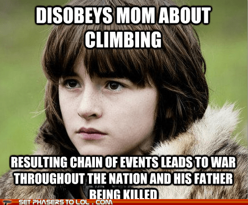 bad luck brian,best of the week,bran stark,climbing,disobedience,Father,Game of Thrones,Isaac Hempstead Wright,meme,war,your fault