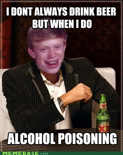 bad luck brian,beer,poison,The Most Interes,the most interesting man in the world