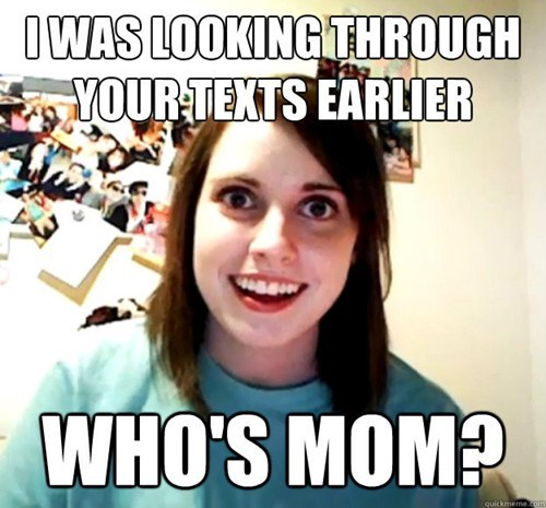 crazy,girlfriend,Memes,mom,overly attentive,texts