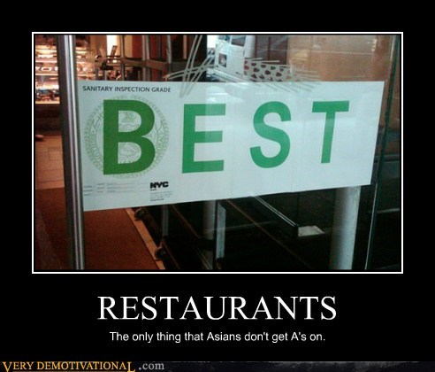 RESTAURANTS The only thing that Asians don't get A's on.
