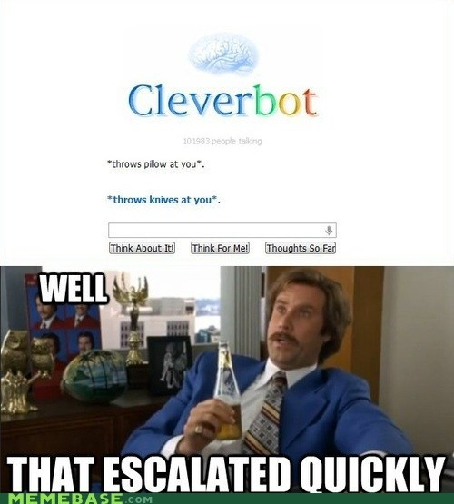 anchorman,Cleverbot,escalation