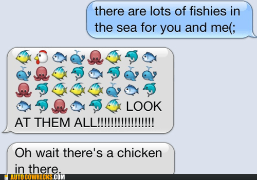 chicken,emoticons,fish,get it out,plenty of fish in the sea