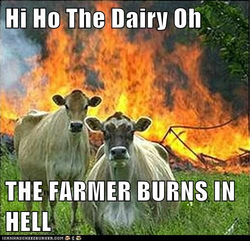 Hi Ho The Dairy Oh THE FARMER BURNS IN HELL