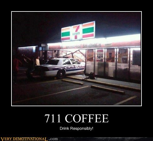 7-11,coffee,cop,drink responsibly,idiots