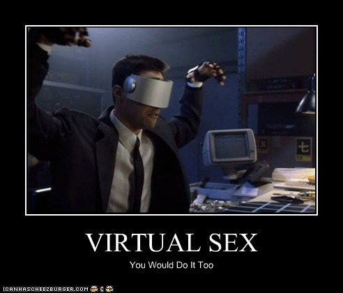 VIRTUAL SEX You Would Do It Too