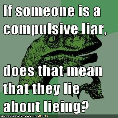 If someone is a compulsive liar,  does that mean that they lie about lieing?