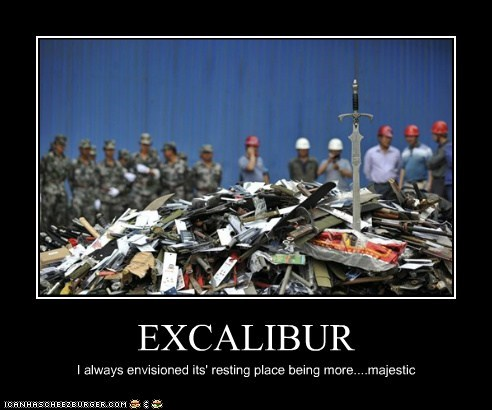 EXCALIBUR I always envisioned its' resting place being more....majestic