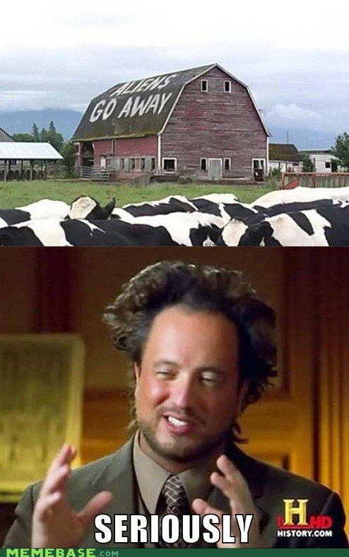 Aliens,ancient aliens,barn,just leave,seriously