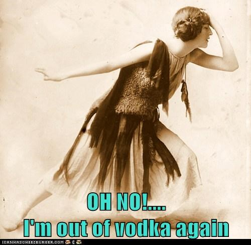OH NO!.... I'm out of vodka again