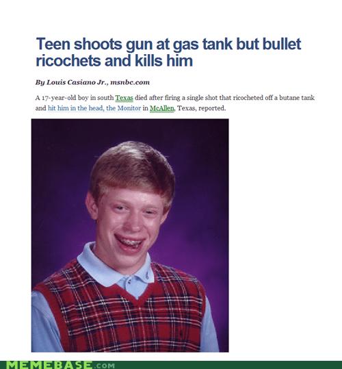 bad luck brian,bullet,gas,gun,Memes