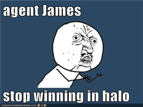 agent James  stop winning in halo