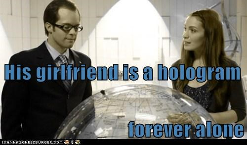 eureka,fargo,Felicia Day,forever alone,girlfriend,holly marten,hologram,Sad