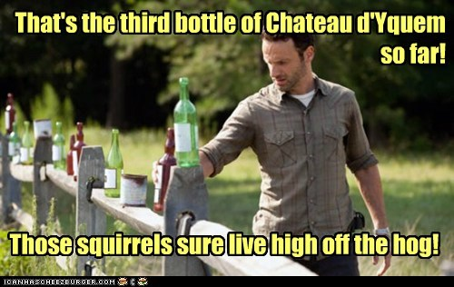 That's the third bottle of Chateau d'Yquem so far! Those squirrels sure live high off the hog!