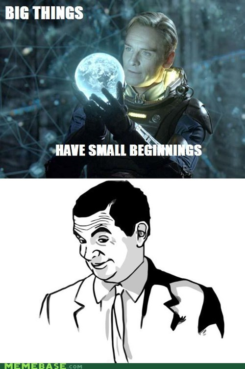 beginnings big things david if you know what i mean Memes prometheus tiny