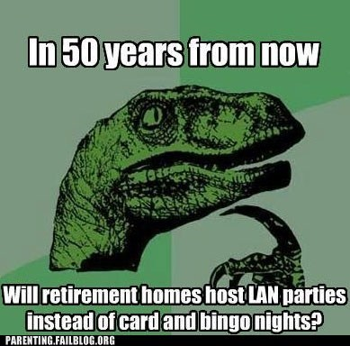 lan parties,philosoraptor,retirement home