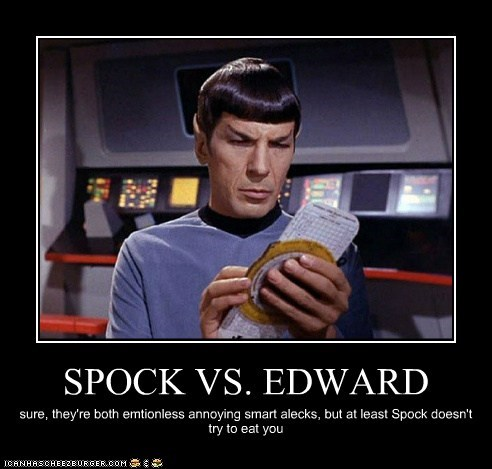 SPOCK VS. EDWARD sure, they're both emtionless annoying smart alecks, but at least Spock doesn't try to eat you