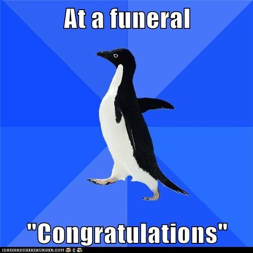 "At a funeral ""Congratulations"""