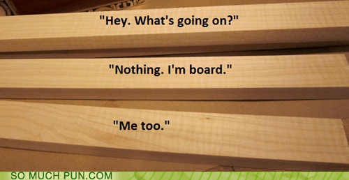 board bored conversation double meaning homophone literalism - 6342850304