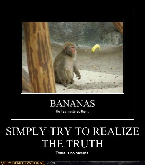 SIMPLY TRY TO REALIZE THE TRUTH There is no banana.