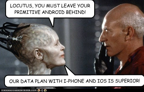 LOCUTUS, YOU MUST LEAVE YOUR PRIMITIVE ANDROID BEHIND! OUR DATA PLAN WITH I-PHONE AND IOS IS SUPERIOR!
