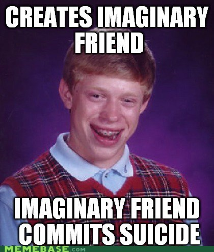a true kacerosky story bad luck brian friends Memes suicide - 6344243968