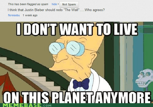 i dont want to i dont want to live on this planet anymore justin bieber pink floyd the wall - 6344979712