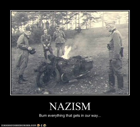 NAZISM Burn everything that gets in our way...