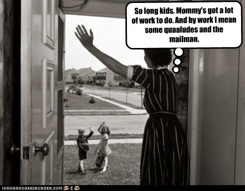 door,goodbye,kids,mailman,mom,quaaludes