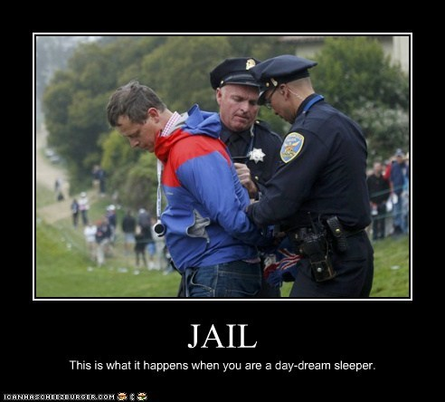 JAIL This is what it happens when you are a day-dream sleeper.