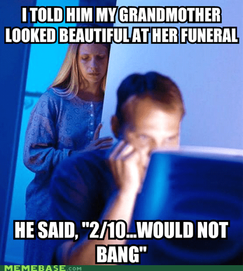 Internet Husband,Death,210,would not bang,grandma,funerals,Memes