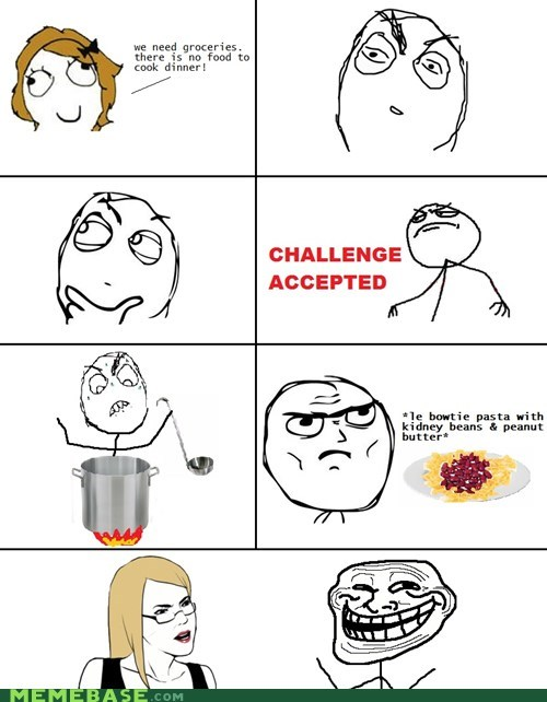 Challenge Accepted,cooking,dinner,Rage Comics,troll