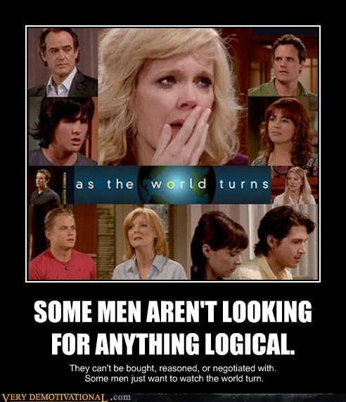 SOME MEN AREN'T LOOKING FOR ANYTHING LOGICAL.