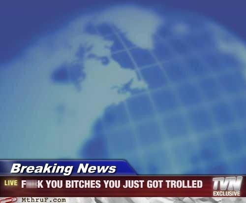 trolling for breaking news