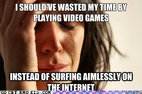 First World Problems internets video games wasted time weird kid