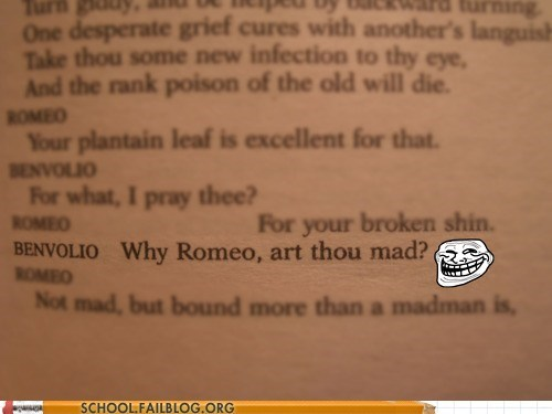 art thou mad,romeo,shakespeare,trolling,u mad bro