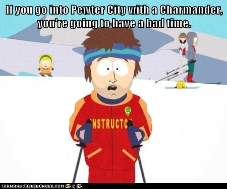 If you go into Pewter City with a Charmander, you're going to have a bad time.