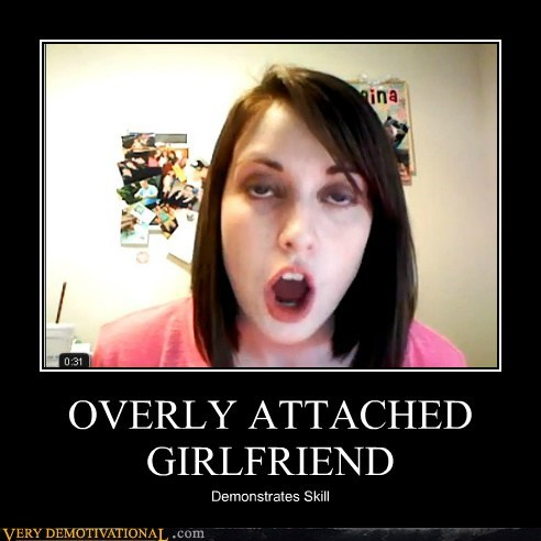 hilarious overly attached girlfrien overly attached girlfriend sexy times skill - 6350163456