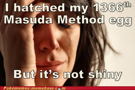 First World Problems,masuda method,meme,Memes,shiny
