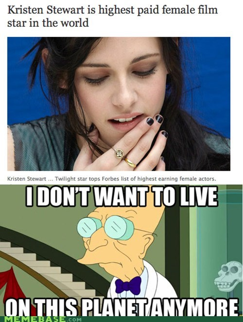 aw man i dont want to i dont want to live on this planet anymore kristen stewart twilight - 6352121344