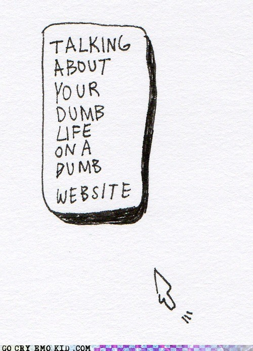 dumb,my life,social networking,talking about you,weird kid