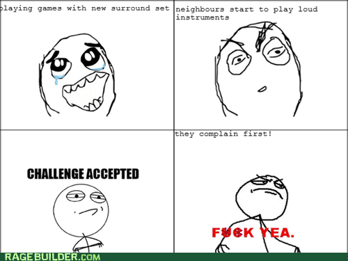 Challenge Accepted,f yeah,noise,Rage Comics