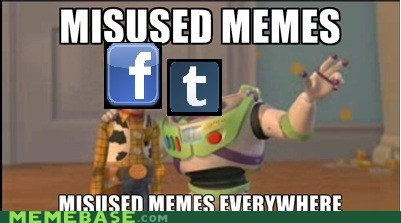 everywhere,facebook,Memes,misused,tumblr