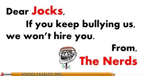 bullies,hiring,jocks,nerds,not kidding